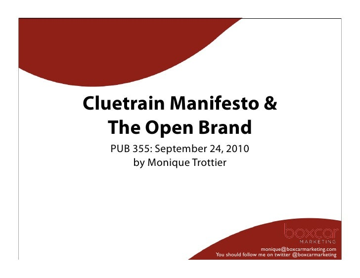 Cluetrain Manifesto &    The Open Brand    PUB 355: September 24, 2010        by Monique Trottier                         ...