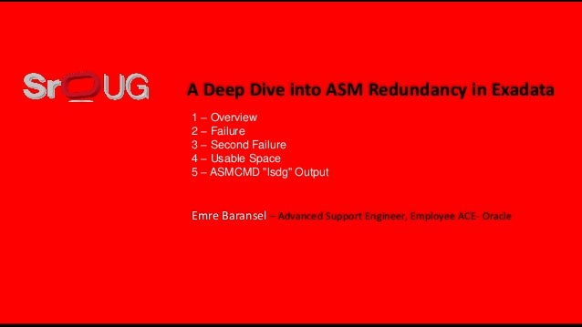 "1 – Overview 2 – Failure 3 – Second Failure 4 – Usable Space 5 – ASMCMD ""lsdg"" Output Emre Baransel – Advanced Support Eng..."
