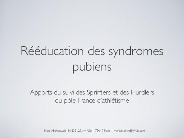 Rééducation des syndromes pubiens  Apports du suivi des Sprinters et des Hurdlers du pôle France d'athlétisme   Marc Mic...