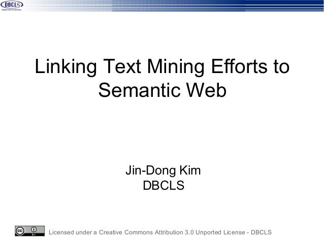 Licensed under a Creative Commons Attribution 3.0 Unported License - DBCLS Linking Text Mining Efforts to Semantic Web Jin...