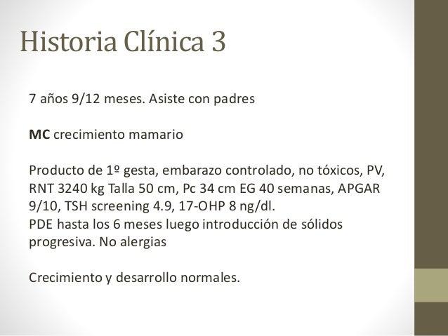 Historia Clínica 3 7 años 9/12 meses. Asiste con padres MC crecimiento mamario Producto de 1º gesta, embarazo controlado, ...