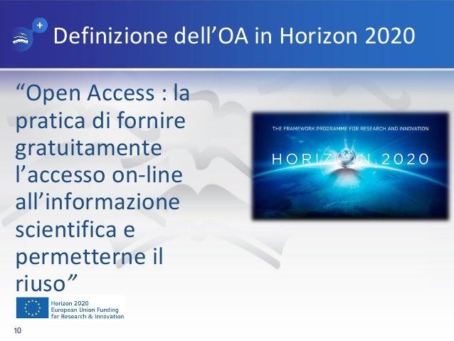 """Definizione dell'OA in Horizon 2020 """"Open Access : la pratica di fornire gratuitamente l'accesso on-line all'informazione ..."""