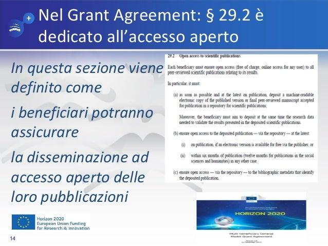 Nel Grant Agreement: § 29.2 è dedicato all'accesso aperto In questa sezione viene definito come i beneficiari potranno ass...