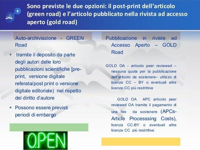Sono previste le due opzioni: il post-print dell'articolo (green road) e l'articolo pubblicato nella rivista ad accesso ap...