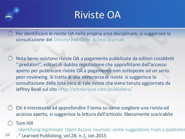 Riviste OA Per identificare le riviste OA nella propria area disciplinare, si suggerisce la consultazione del Directory of...