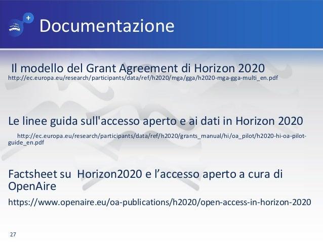 Documentazione Il modello del Grant Agreement di Horizon 2020 http://ec.europa.eu/research/participants/data/ref/h2020/mga...