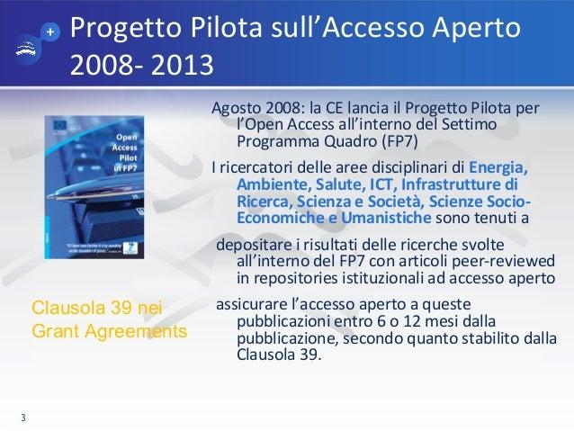 Progetto Pilota sull'Accesso Aperto 2008- 2013 Agosto 2008: la CE lancia il Progetto Pilota per l'Open Access all'interno ...