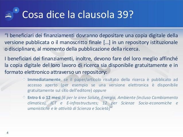 """Cosa dice la clausola 39? """"I beneficiari dei finanziamenti dovranno depositare una copia digitale della versione pubblicat..."""