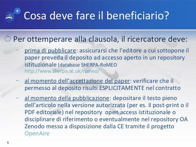 Cosa deve fare il beneficiario? Per ottemperare alla clausola, il ricercatore deve: – prima di pubblicare: assicurarsi che...