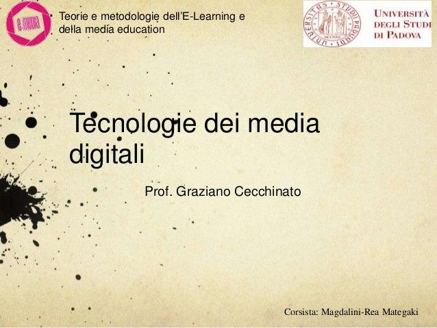 Teorie e metodologie dell'E-Learning e della media education  Tecnologie dei media digitali Prof. Graziano Cecchinato  Cor...