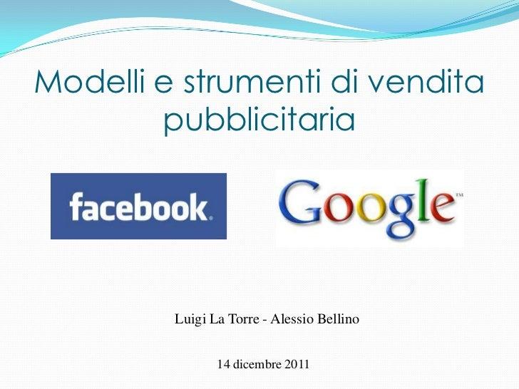 Modelli e strumenti di vendita        pubblicitaria         Luigi La Torre - Alessio Bellino                14 dicembre 2011