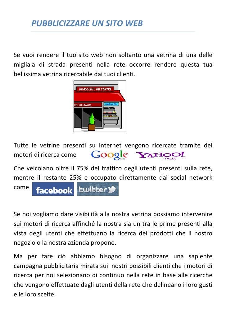 PUBBLICIZZARE UN SITO WEBSe vuoi rendere il tuo sito web non soltanto una vetrina di una dellemigliaia di strada presenti ...