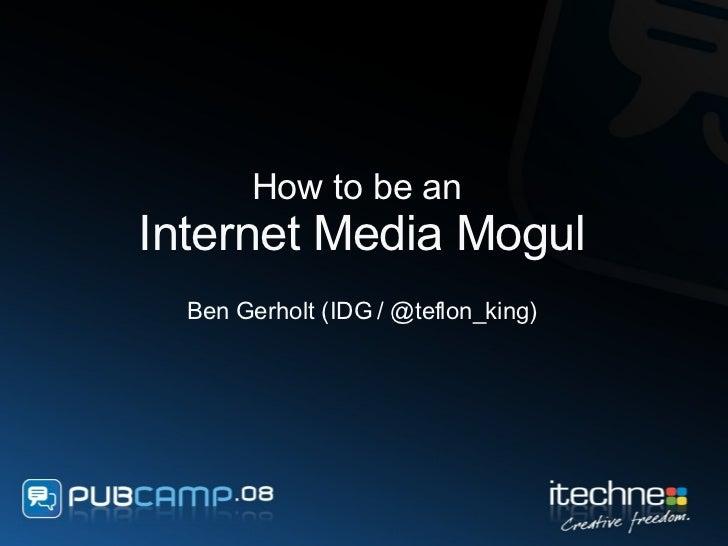 How to be an  Internet Media Mogul Ben Gerholt (IDG / @teflon_king)