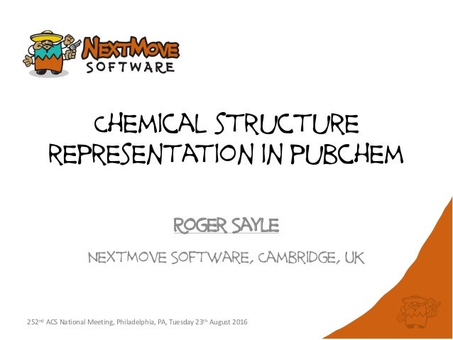 Chemical structure representation in pubchem Roger Sayle NextMove Software, Cambridge, UK 252nd ACS National Meeting, Phil...