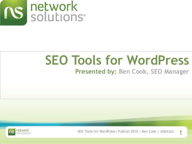 SEO Tools for WordPress| PubCon 2010 | Ben Cook | @Skitzzo 1 SEO Tools for WordPress Presented by: Ben Cook, SEO Manager