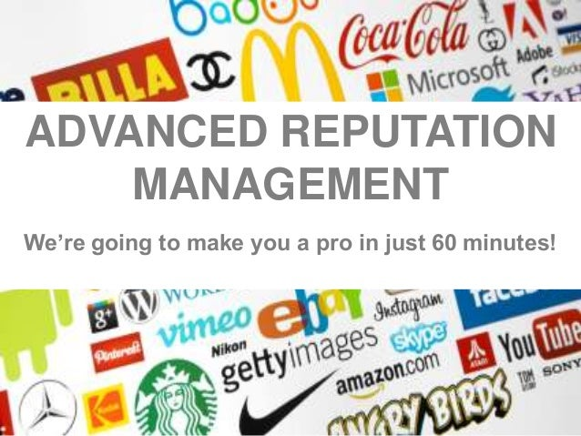 ADVANCED REPUTATION MANAGEMENT We're going to make you a pro in just 60 minutes!