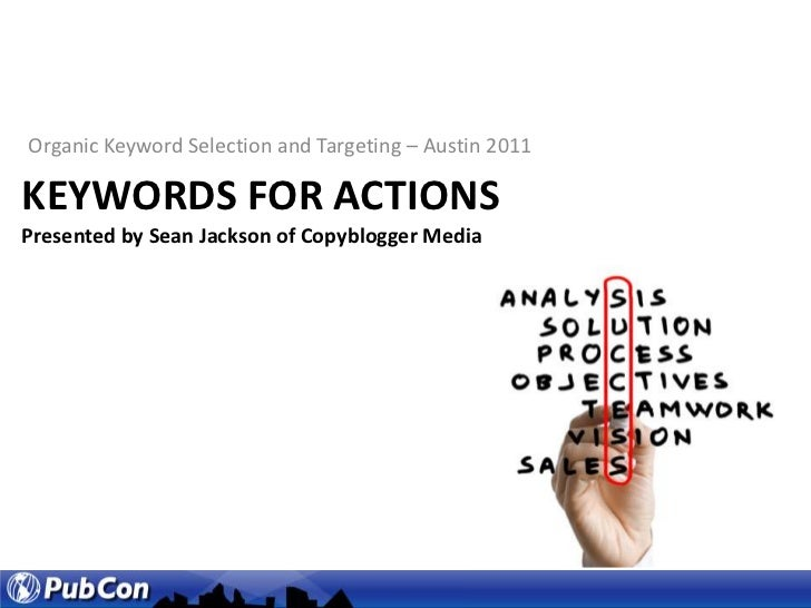 Organic Keyword Selection and Targeting – Austin 2011<br />Keywords for actionsPresented by Sean Jackson of Copyblogger Me...