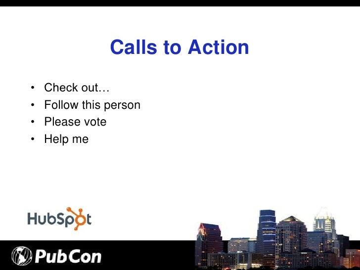 Calls to Action •   Check out… •   Follow this person •   Please vote •   Help me