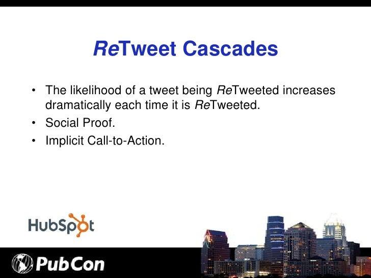 ReTweet Cascades • The likelihood of a tweet being ReTweeted increases   dramatically each time it is ReTweeted. • Social ...