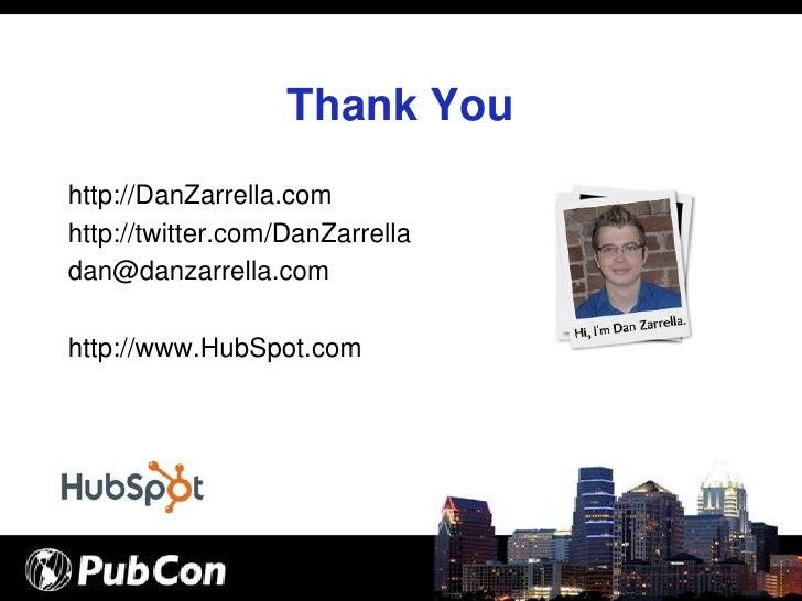 Thank You http://DanZarrella.com http://twitter.com/DanZarrella dan@danzarrella.com  http://www.HubSpot.com