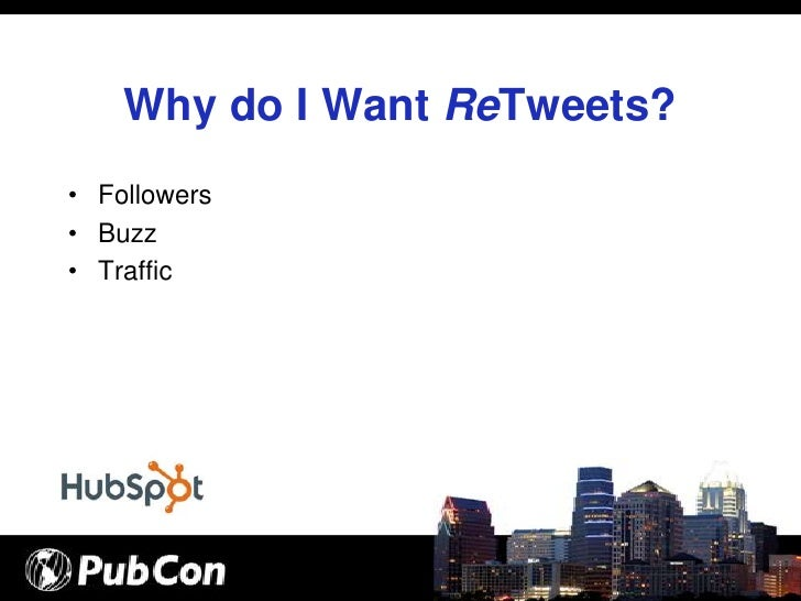 Why do I Want ReTweets? • Followers • Buzz • Traffic