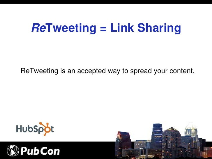 ReTweeting = Link Sharing   ReTweeting is an accepted way to spread your content.