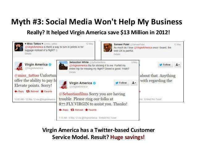 Myth #3: Social Media Won't Help My Business Really? It helped Virgin America save $13 Million in 2012!  Virgin America ha...