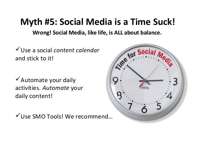 Myth #5: Social Media is a Time Suck! Wrong! Social Media, like life, is ALL about balance.  Use a social content calenda...