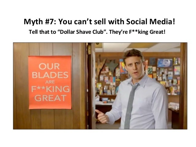 """Myth #7: You can't sell with Social Media! Tell that to """"Dollar Shave Club"""". They're F**king Great!"""