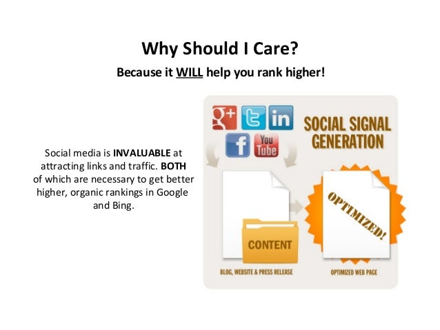 Why Should I Care? Because it WILL help you rank higher!  Social media is INVALUABLE at attracting links and traffic. BOTH...