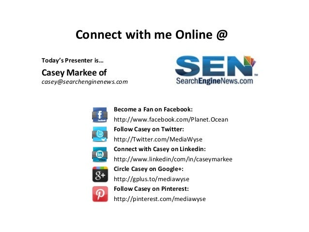 Connect with me Online @ Today's Presenter is…  Casey Markee of  casey@searchenginenews.com  Become a Fan on Facebook: htt...