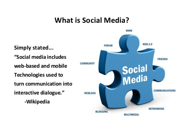 """What is Social Media? Simply stated... """"Social media includes web-based and mobile Technologies used to turn communication..."""