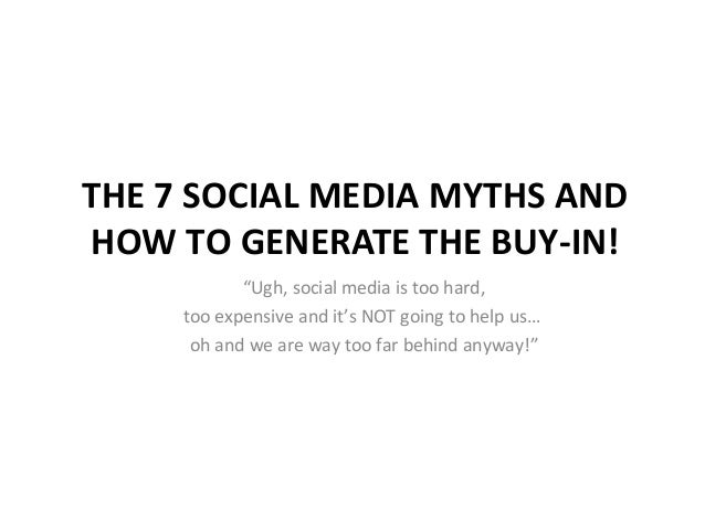 """THE 7 SOCIAL MEDIA MYTHS AND HOW TO GENERATE THE BUY-IN! """"Ugh, social media is too hard, too expensive and it's NOT going ..."""
