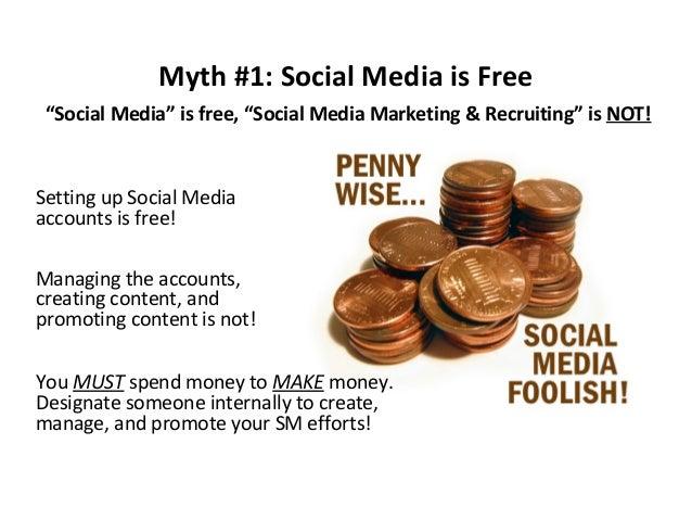 "Myth #1: Social Media is Free ""Social Media"" is free, ""Social Media Marketing & Recruiting"" is NOT!  Setting up Social Med..."