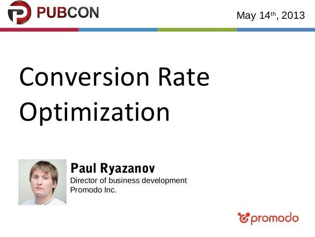 Conversion RateOptimizationMay 14th, 2013Paul RyazanovDirector of business developmentPromodo Inc.