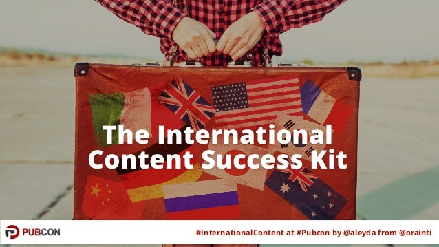 #InternationalContent at #Pubcon by @aleyda from @orainti The International Content Success Kit