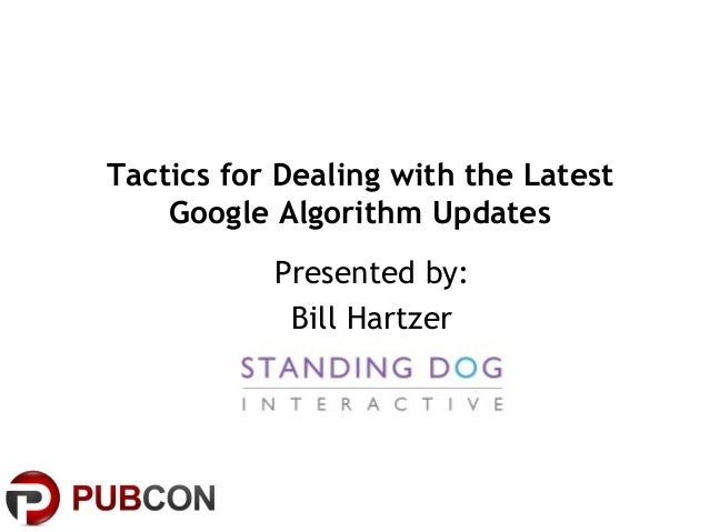 Tactics for Dealing with the LatestGoogle Algorithm UpdatesPresented by:Bill Hartzer