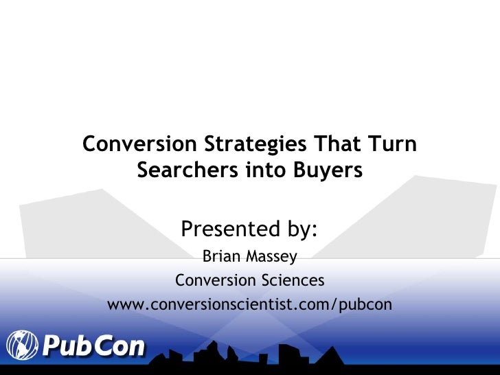 Conversion Strategies That Turn Searchers into Buyers<br />Presented by:<br />Brian Massey<br />Conversion Sciences<br />w...