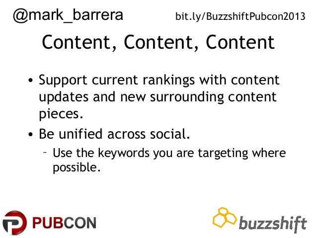@mark_barrera  bit.ly/BuzzshiftPubcon2013  Content, Content, Content • Support current rankings with content updates and n...