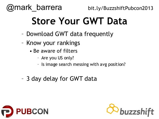 @mark_barrera  bit.ly/BuzzshiftPubcon2013  Store Your GWT Data – Download GWT data frequently – Know your rankings • Be aw...