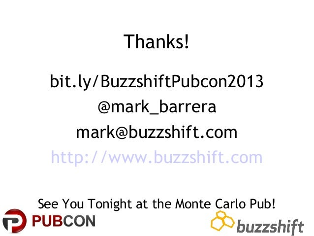 Thanks! bit.ly/BuzzshiftPubcon2013 @mark_barrera mark@buzzshift.com http://www.buzzshift.com See You Tonight at the Monte ...
