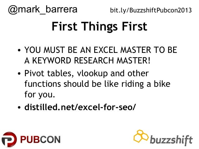 @mark_barrera  bit.ly/BuzzshiftPubcon2013  First Things First • YOU MUST BE AN EXCEL MASTER TO BE A KEYWORD RESEARCH MASTE...