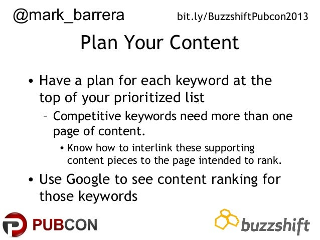 @mark_barrera  bit.ly/BuzzshiftPubcon2013  Plan Your Content • Have a plan for each keyword at the top of your prioritized...