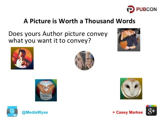 A Picture is Worth a Thousand Words Does yours Author picture convey what you want it to convey?  @MediaWyse  + Casey Mark...