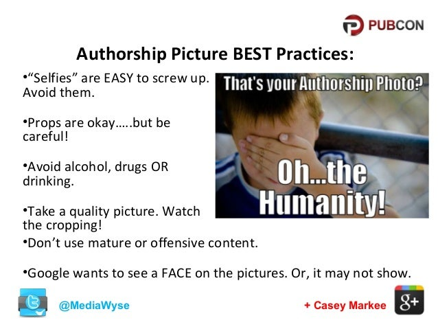 """Authorship Picture BEST Practices: •""""Selfies"""" are EASY to screw up. Avoid them. •Props are okay…..but be careful! •Avoid a..."""