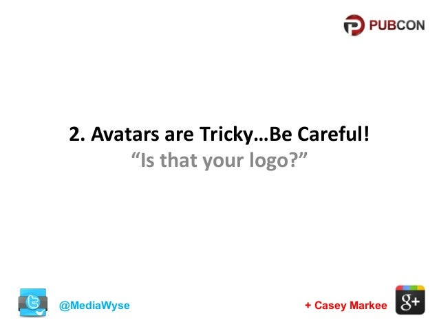 """2. Avatars are Tricky…Be Careful! """"Is that your logo?""""  @MediaWyse  + Casey Markee"""