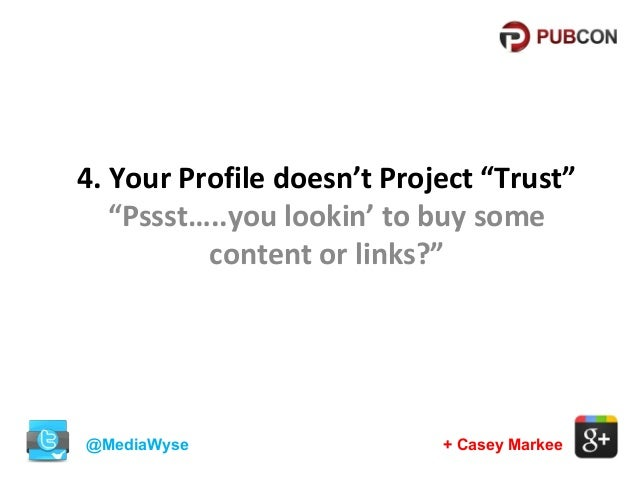 """4. Your Profile doesn't Project """"Trust"""" """"Pssst…..you lookin' to buy some content or links?""""  @MediaWyse  + Casey Markee"""