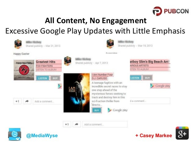 All Content, No Engagement Excessive Google Play Updates with Little Emphasis  @MediaWyse  + Casey Markee