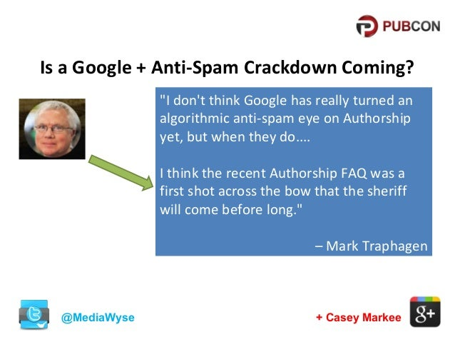 """Is a Google + Anti-Spam Crackdown Coming? """"I don't think Google has really turned an algorithmic anti-spam eye on Authorsh..."""