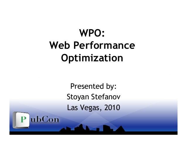 WPO: Web Performance Optimization Presented by: Stoyan Stefanov Las Vegas, 2010
